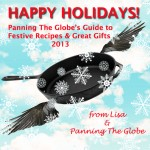 PANNING THE GLOBE'S GUIDE TO FESTIVE RECIPES & GREAT GIFTS 2013